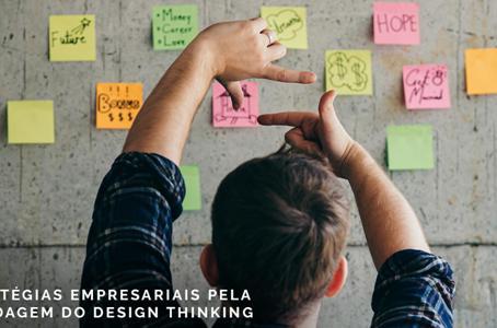 Estratégias empresariais pela abordagem do Design Thinking
