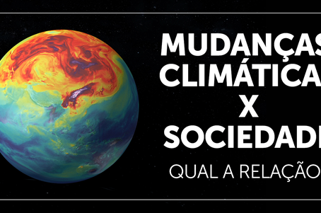 Mudanças Climáticas X Sociedade: Qual a relação?