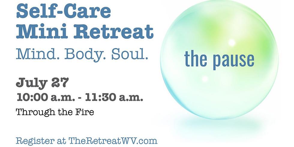 "07/27 ""Through the Fire""   The Pause - Self-Care Mini Retreats"