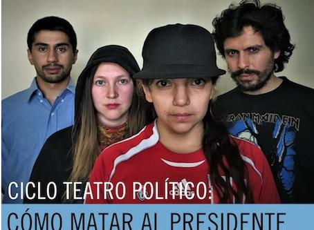 Ciclo teatro político – Cómo matar al Presidente