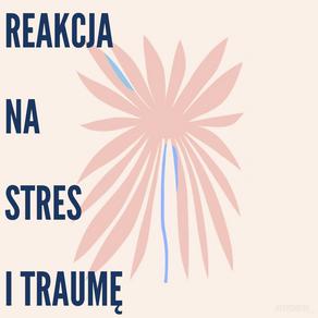 REAKCJA NA STRES I TRAUMĘ