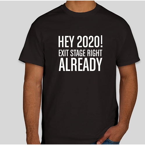 """HEY 2020! EXIT STAGE RIGHT ALREADY"" Men's & Women's Tee Shirt  - Black"