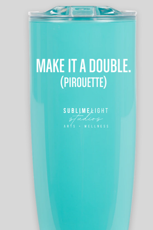"""""""MAKE IT A DOUBLE. (PIROUETTE)"""" Hot or Cold 19 oz. Acrylic Tumbler - Two Colors"""