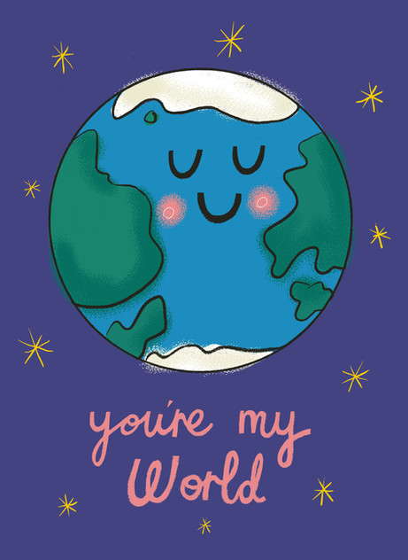 Greetings card design: You're My World