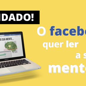CUIDADO! O Facebook quer ler a sua mente