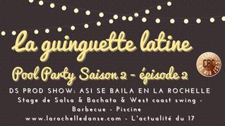 La Guinguette Latine - Pool Party Saison 2 épisode 2 - INSCRIPTIONS OUVERTES EN LIGNE