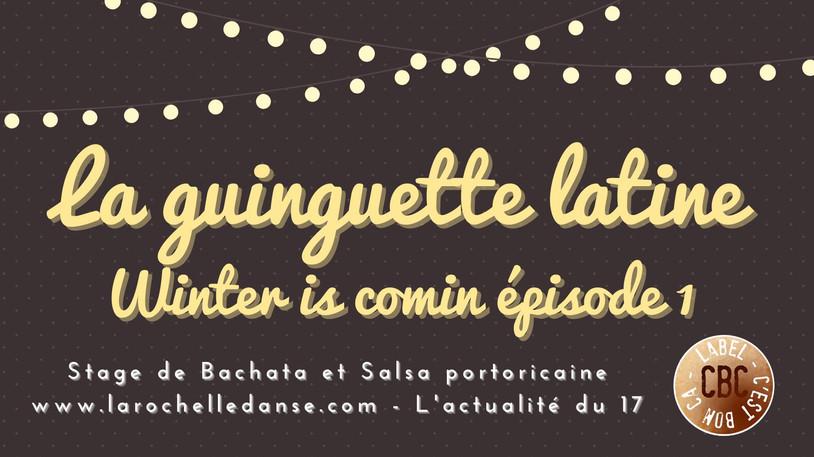 LA GUINGUETTE LATINE - WINTER IS COMIN...S1 e2