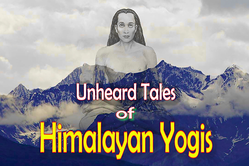 Unheard Tales of HimalayanYogis