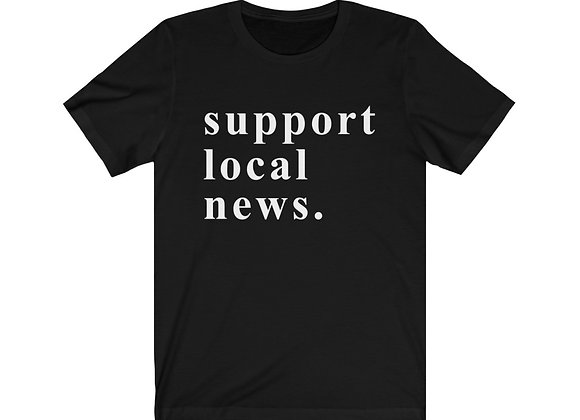 Support Local News Unisex Tee