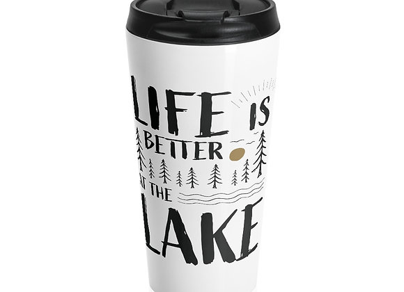 Life is Better at the Lake Stainless Steel Travel Mug