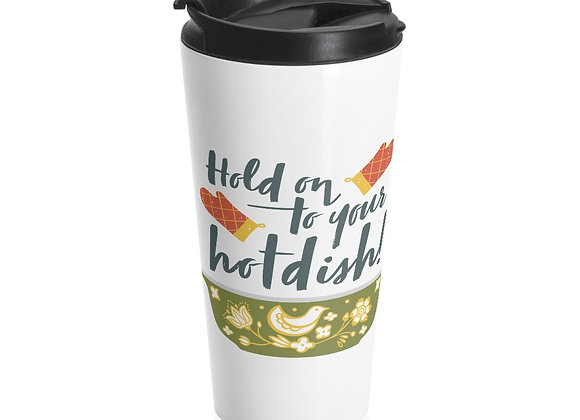 Hold On to Your Hotdish - Stainless Travel Mug