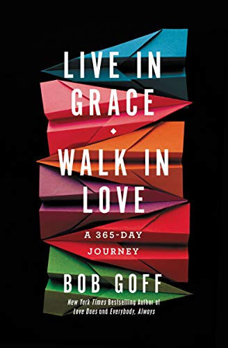 Live in Grace Walk in Love_Bob Goff.jpg