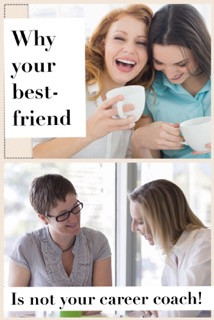 Why Your Best Friend Is Not Your Career Coach!