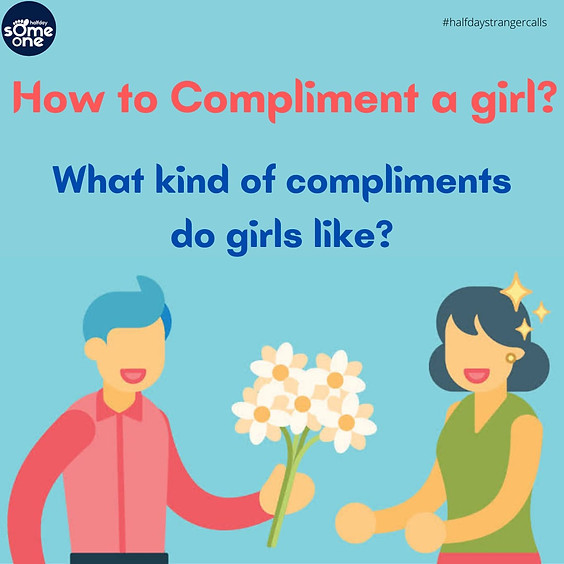 How to compliment a girl? What kind of complements do girls like?