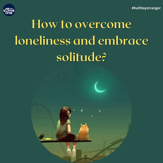 How to overcome loneliness and embrace solitude