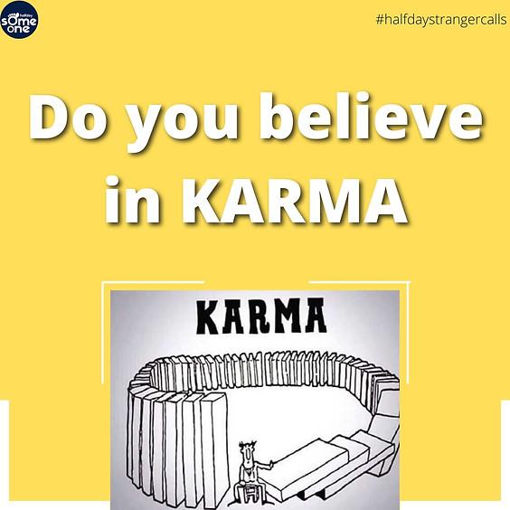 Do u believe in Karma?
