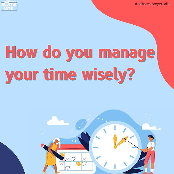 How do you manage your time wisely?