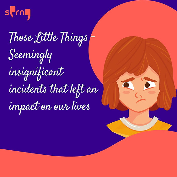 Those Little Things - seemingly insignificant incidents that left an impact on our lives