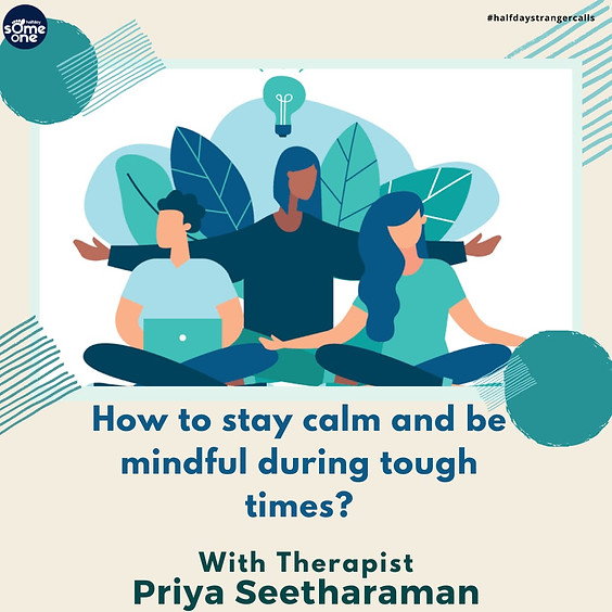 How to stay calm and be mindful during tough times