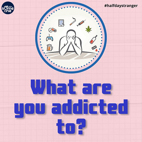 What are you addicted to?