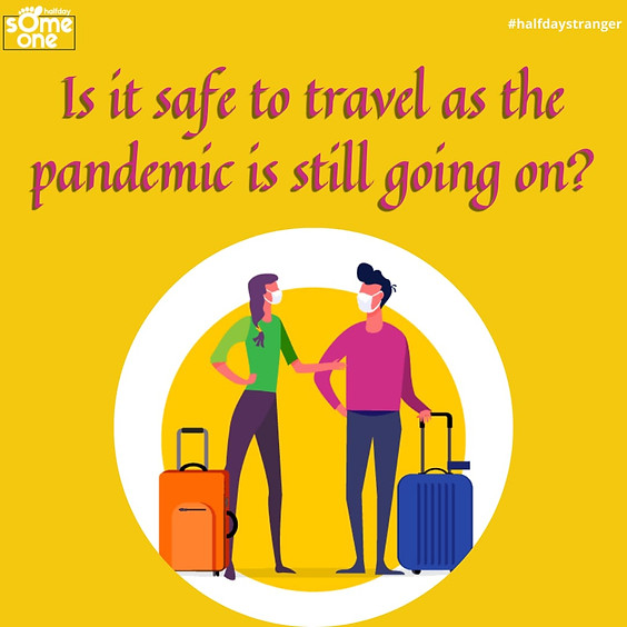 Is it safe to travel as the pandemic still goes on?