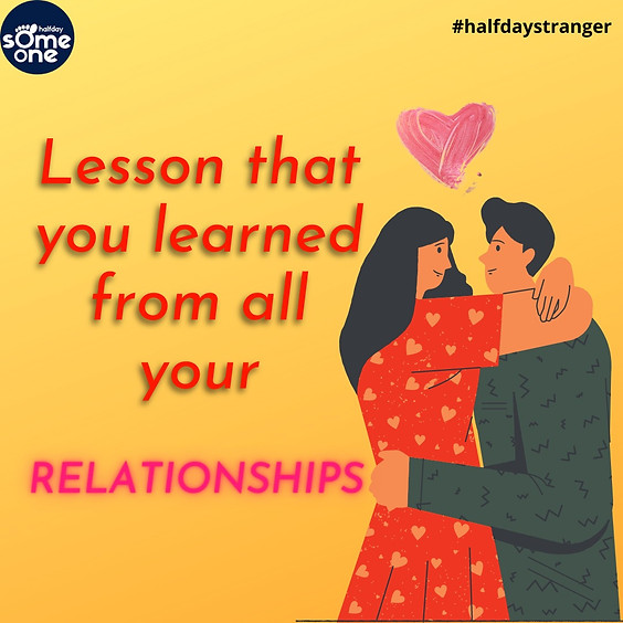Lesson that you learnt from all your relationships
