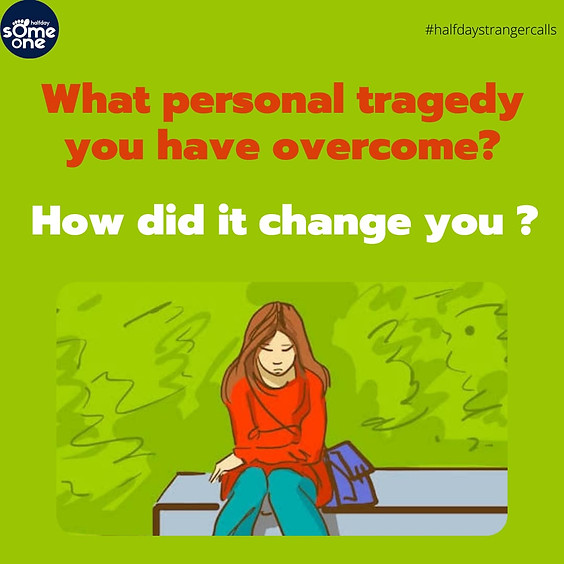 What personal tragedy you have overcome? How did  it change you?