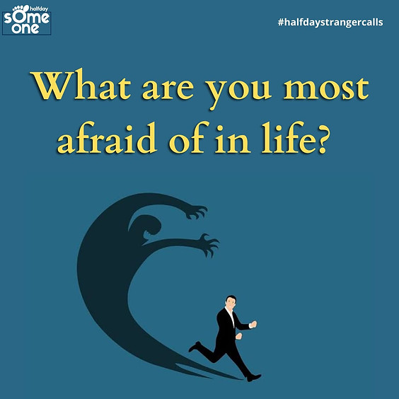 What are you most afraid of in life?