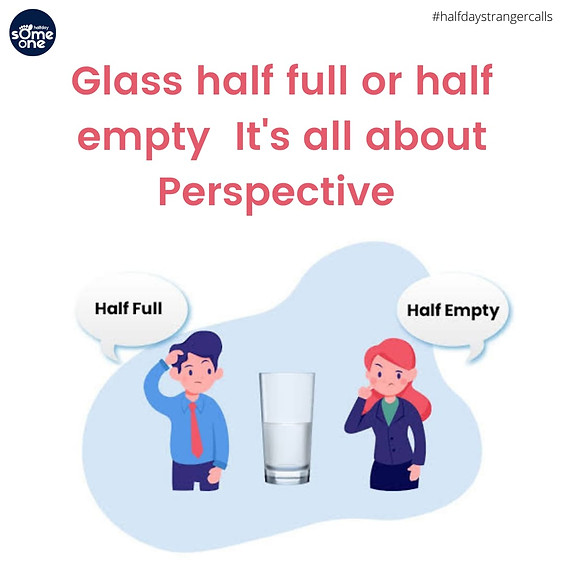 Glass Half Full or Half Empty - its all about perspective