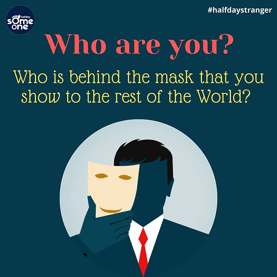 Who are you? Who is behind the mask that you show to the rest of the world?