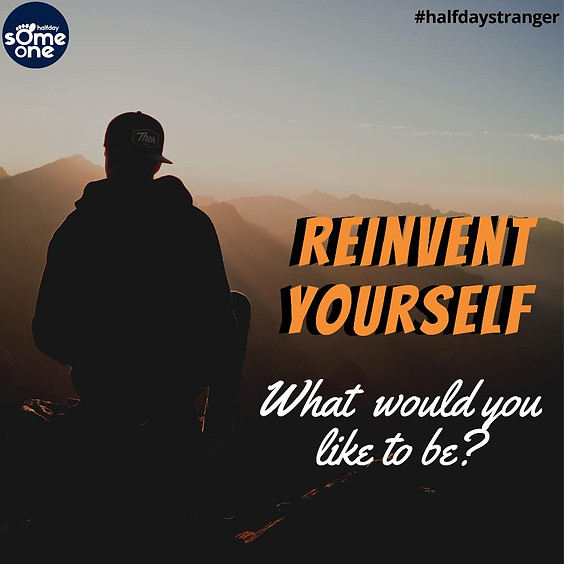 Reinvent yourself - what would u like to be?