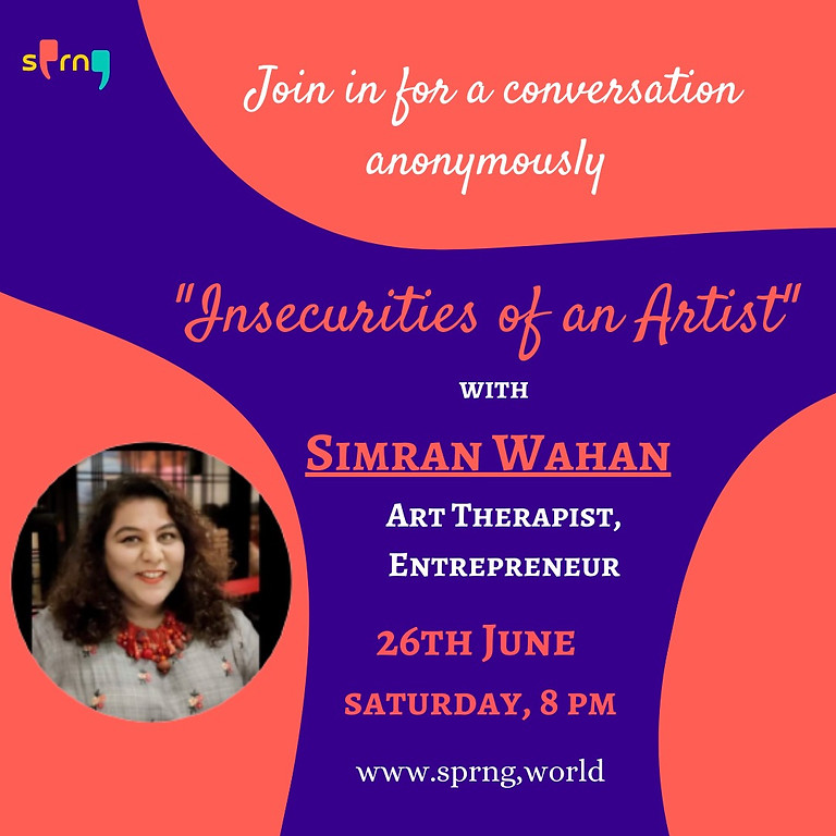 Insecurities of an Artist with Simran Wahan