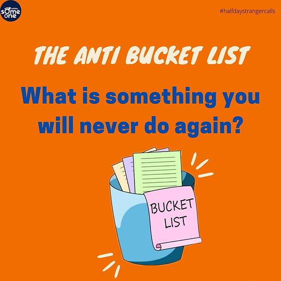 The Anti-Bucket List - what is something you will never do again?