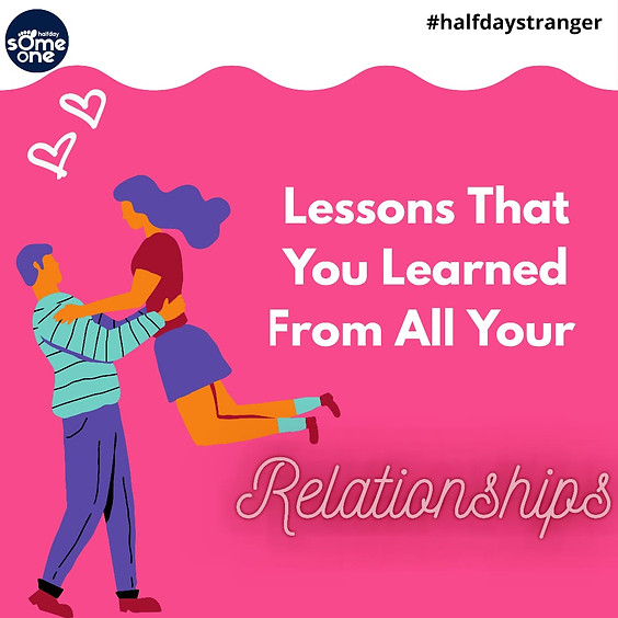 Lessons that you learned from all your relationships