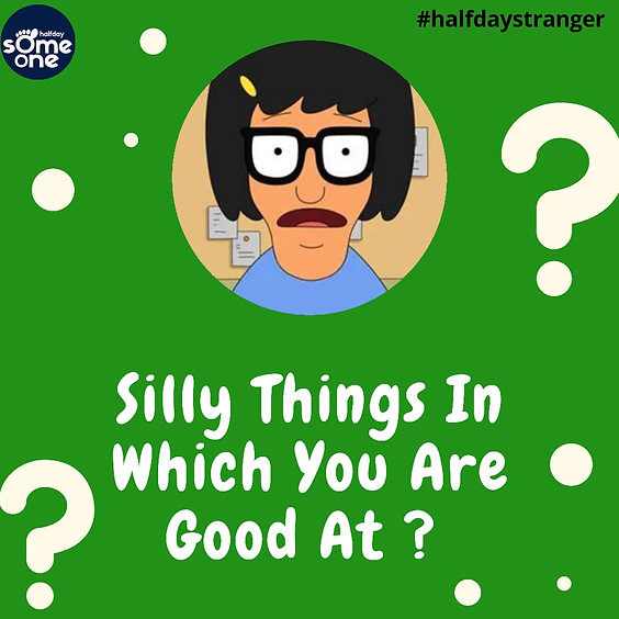 Silly things you are pretty good at