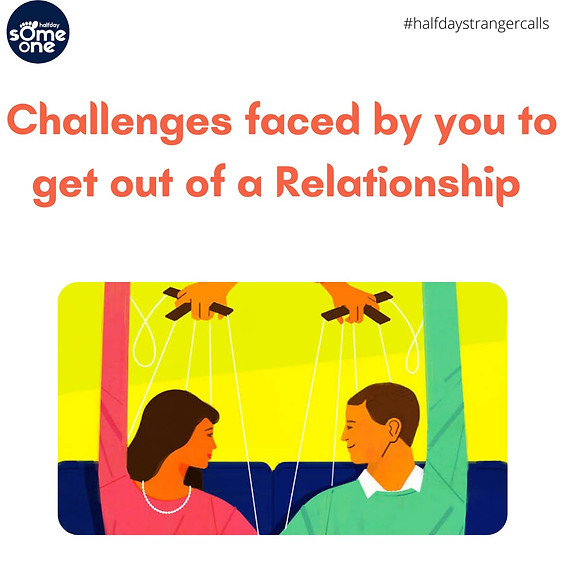 Challenges faced by you to get out of a relationship