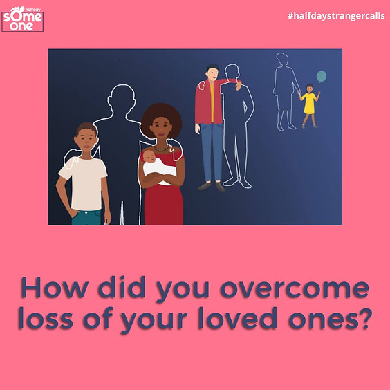 How did you overcome loss of your loved one?