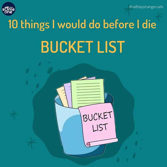 My bucket list - 10 things I want to do before I die