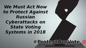 We Must Act Now to Protect Against Russian Cyberattacks on State Voting Systems in 2018