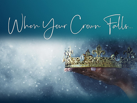 When Your Crown Falls...