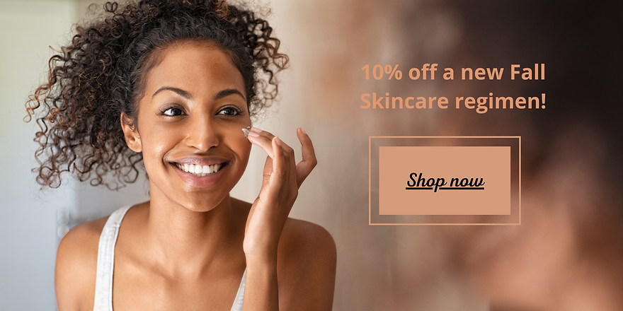 10% off a new Fall Skincare regimen!.png