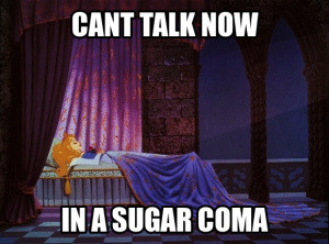 """Sugar coma at its finest!"""