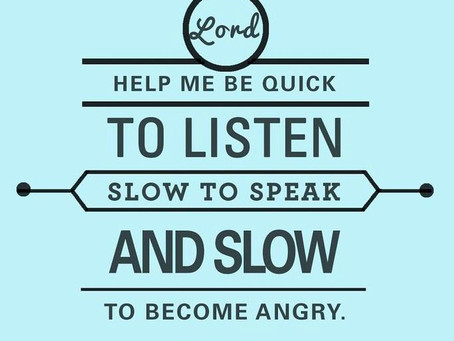 """Quick to Listen, Slow to Anger"""