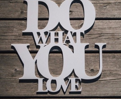 Life is short...do what you love, love what you do