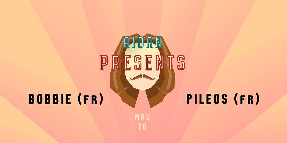 Aidan Presents: Bobbie (FR) + Pileos (FR)