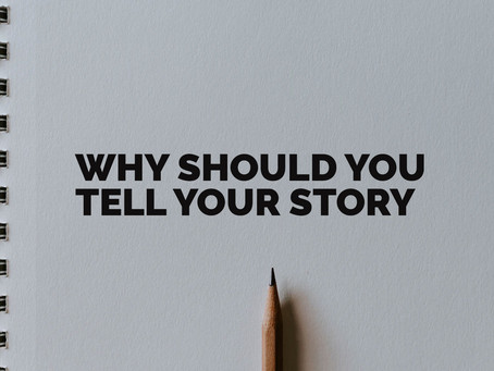 Why Should You Tell Your Story