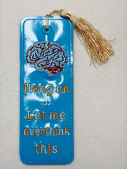 Let Me Overthink This embroidered bookmark
