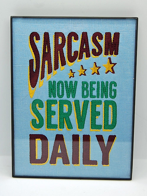 """""""Sarcasm Now Being Served Daily"""" 6 x 8"""" framed embroidered art"""
