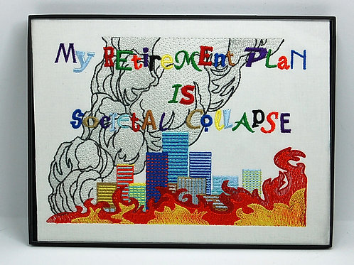"""""""My Retirement Plan Is Societal Collapse"""" 6 x 8"""" framed embroidered art"""