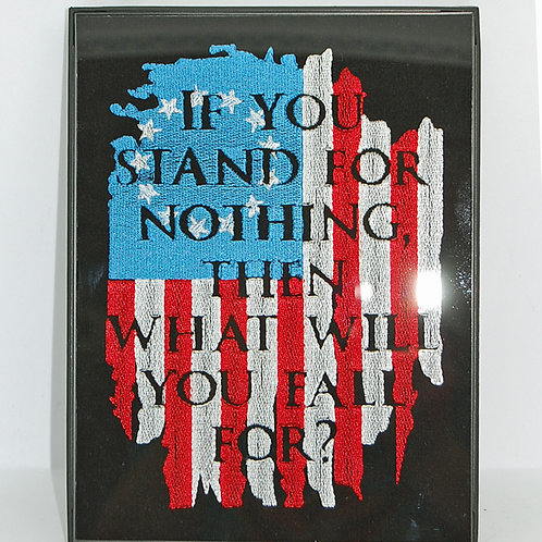 """""""If You Stand For Nothing"""" - 6 x 8"""" framed embroidered art"""
